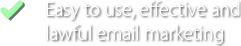Easy to use, effective and lawful email marketing
