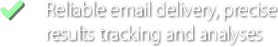 Reliable email delivery, precise results tracking and analyses